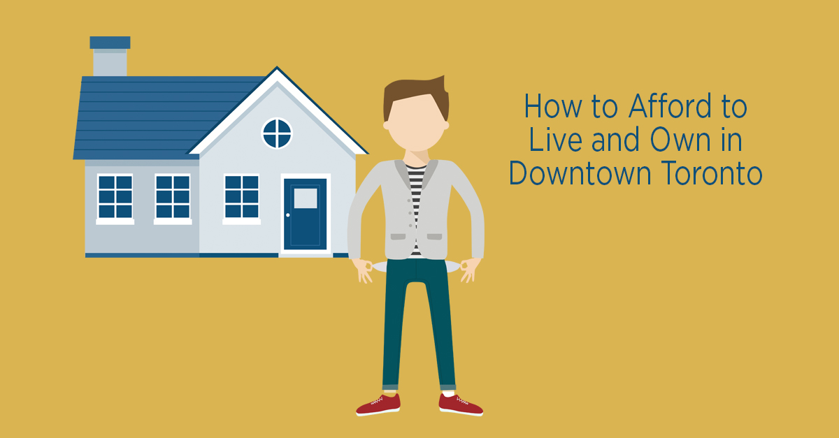 How to Afford to Live and Own in Downtown Toronto
